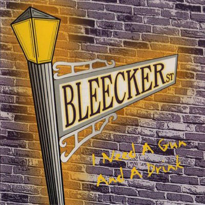 Bleecker St. - I Need a Gun and a Drink